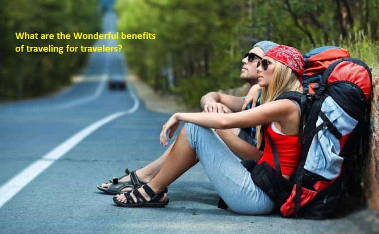 What are the Wonderful benefits of traveling for travelers